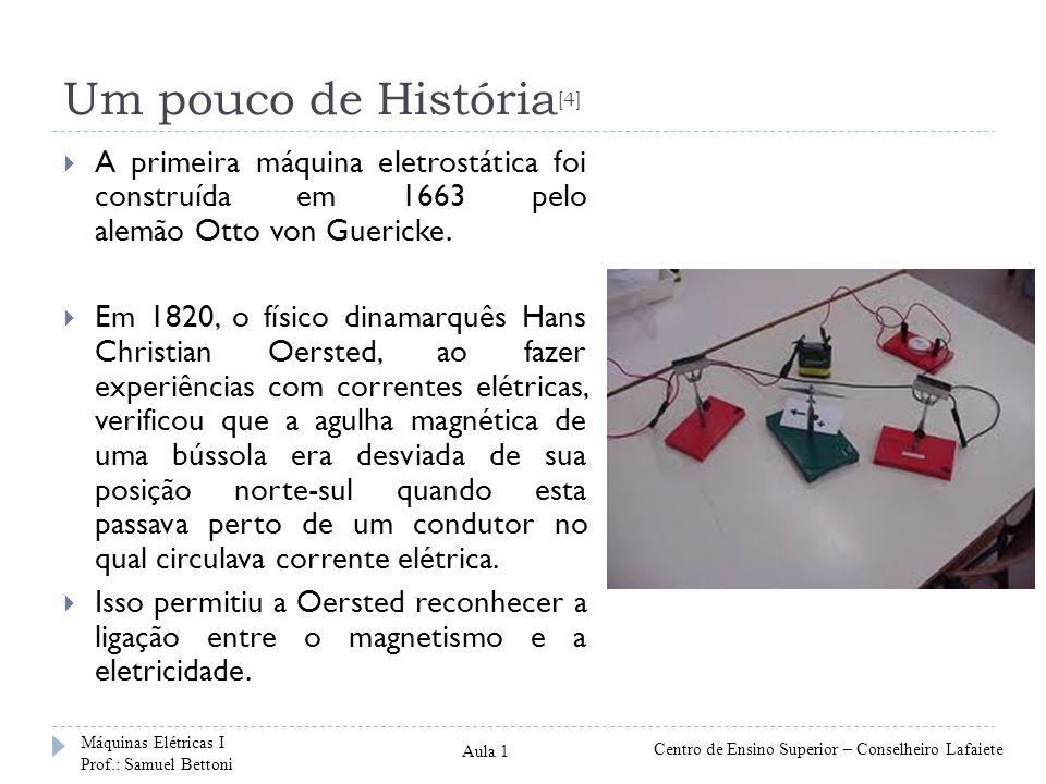 Um pouco de História[4] A primeira máquina eletrostática foi construída em 1663 pelo alemão Otto von Guericke.